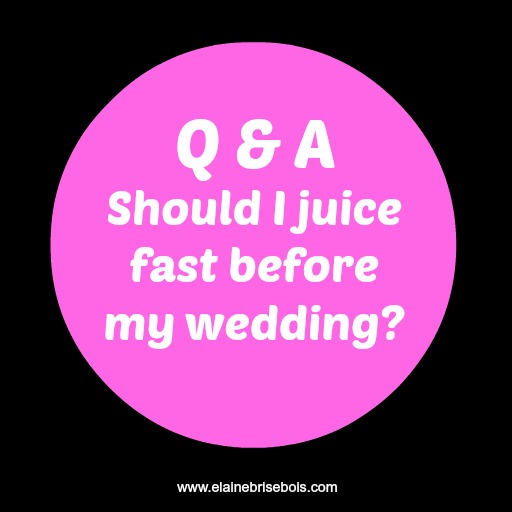 Why I don't recommend juice fasting right before your wedding (video)